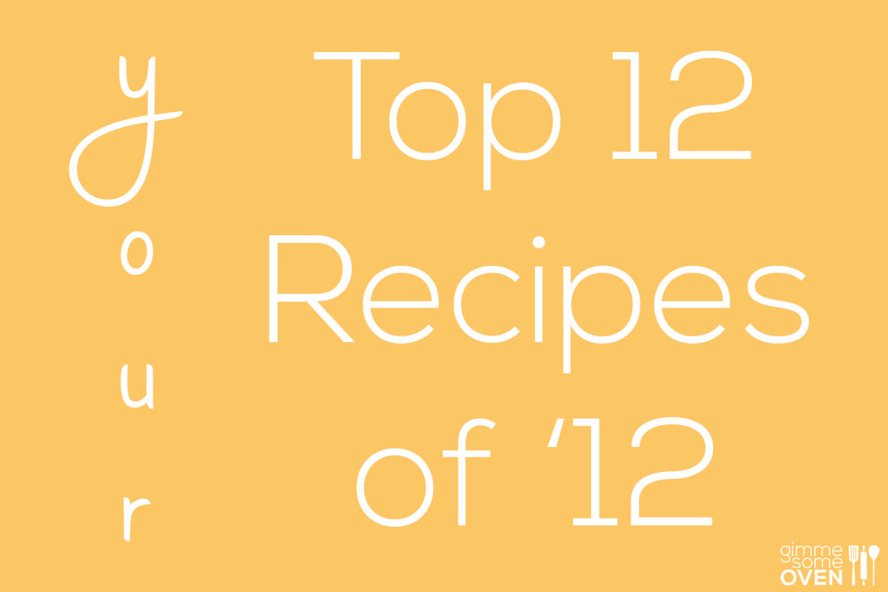 Your Top 12 Favorite Recipes of '12 | gimmesomeoven.com