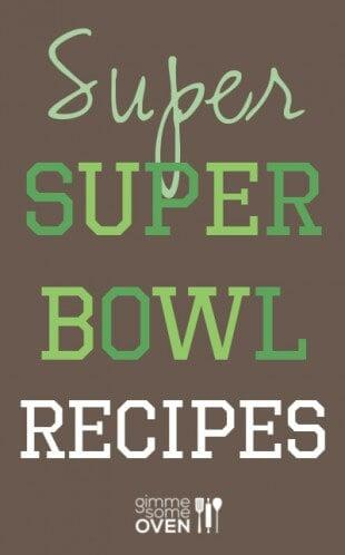 Super Super Bowl Recipes | gimmesomeoven.com #superbowl