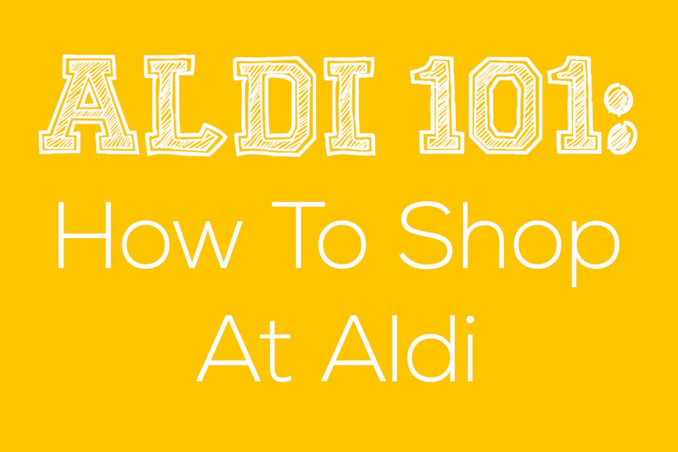 ALDI 101: How To Shop At Aldi | gimmesomeoven.com