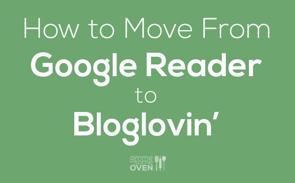 How To Move From Google Reader to Bloglovin' | gimmesomeoven.com