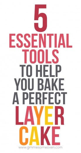 5 Essentials To Help You Bake A Perfect Layer Cake | gimmesomeoven.com