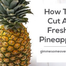 How To Cut A Fresh Pineapple | gimmesomeoven.com