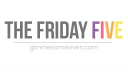 The Friday Five {Gimme Some Oven}