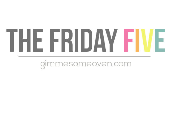 The Friday Five   gimmesomeoven.com