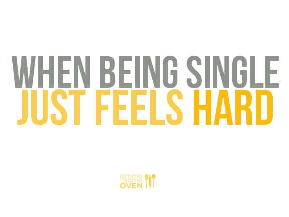 When Being Single Just Feels Hard | gimmesomeoven.com