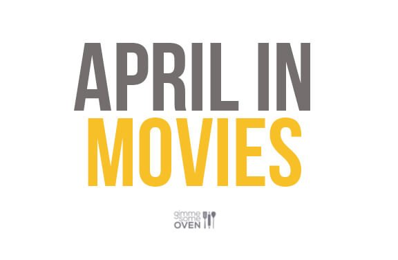 April In Movies | gimmesomeoven.com/life