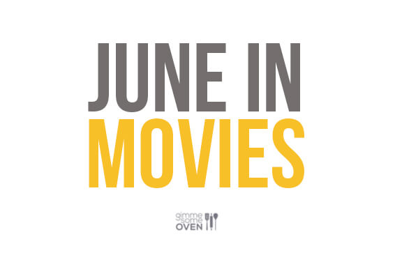 June In Movies | gimmesomeoven.com/life
