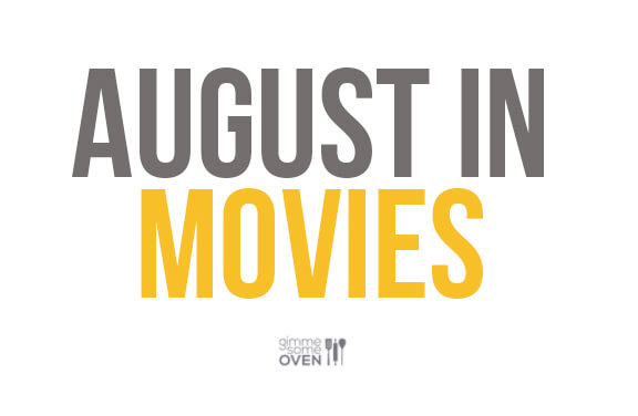 August in Movies {Gimme Some Oven}