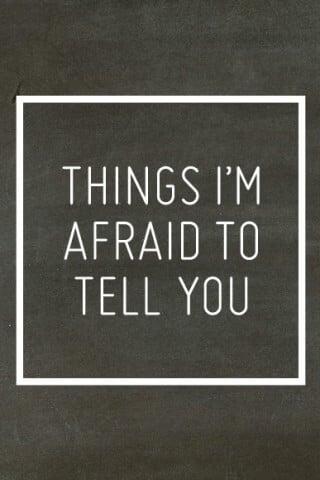 thingsimafraidtotellyou