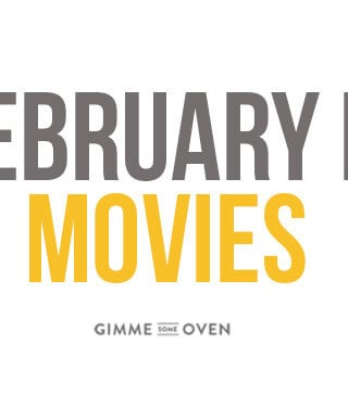 February In Movies | gimmesomeoven.com