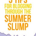 5 Tips For Blogging Through The Summer Slump | gimmesomeoven.com