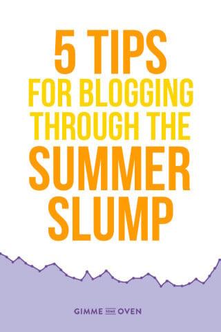 5 Tips For Blogging Through The Summer Slump | gimmesomeoven.com