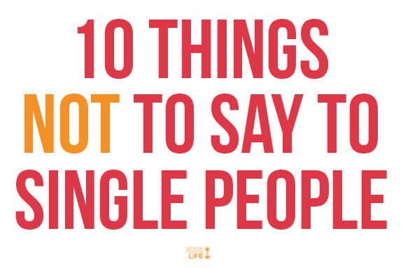 10 Things NOT To Say To Single People | gimmesomelife.com