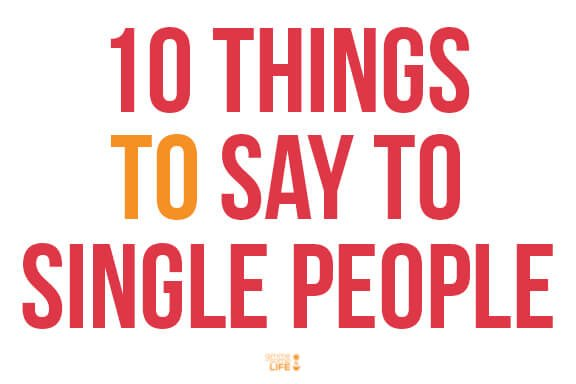 10 Things TO Say To Single People | gimmesomelife.com