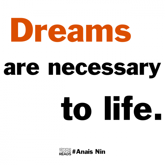 dreams are necessary #AnaisNin #quote   gimmesomereads.com
