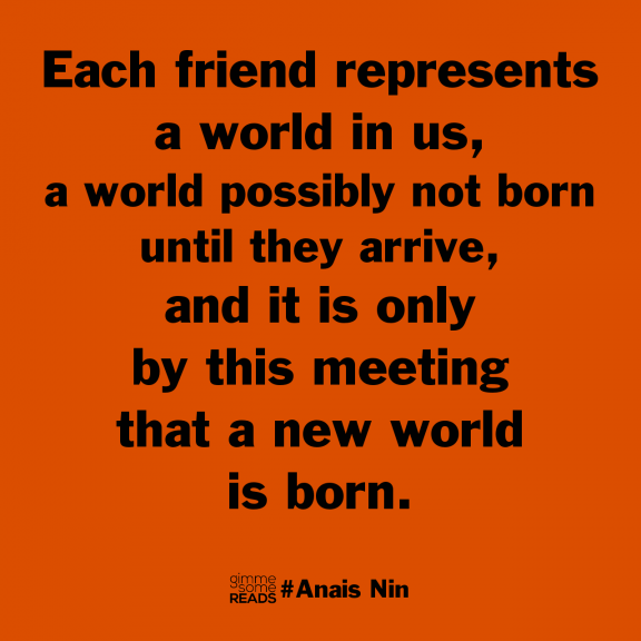 friends represent worlds #AnaisNin #quote   gimmesomereads.com