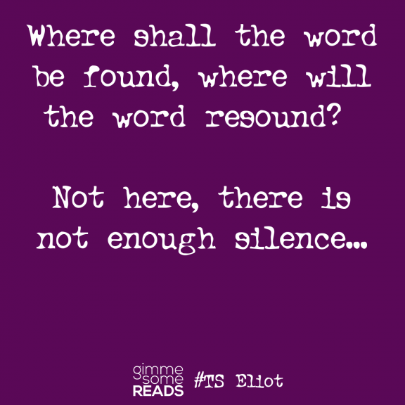 Not enough silence #TSEliot #quote | gimmesomereads.com