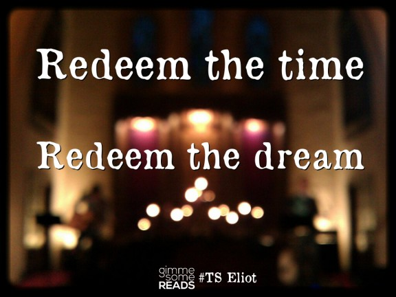 Redeem the dream #TSEliot #quote | gimmesomereads.com