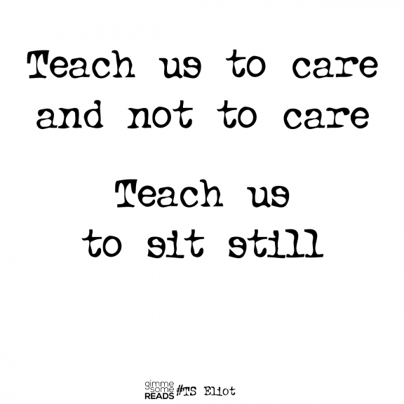 Teach us to sit still #TSEliot #quote | gimmesomereads.com