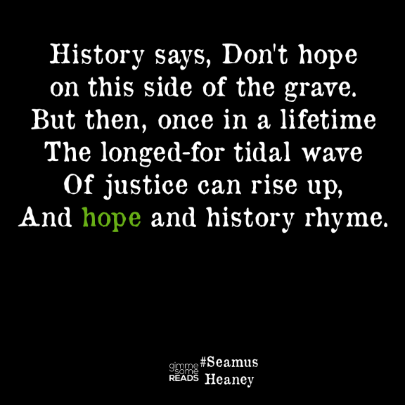 Hope and history #SeamusHeaney #quote   gimmesomereads.com