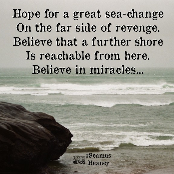 Believe in miracles #SeamusHeaney #quote   gimmesomereads.com