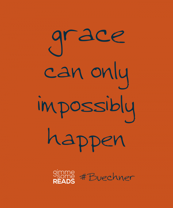 #Buechner quote: grace can only impossibly happen | Gimme Some Reads
