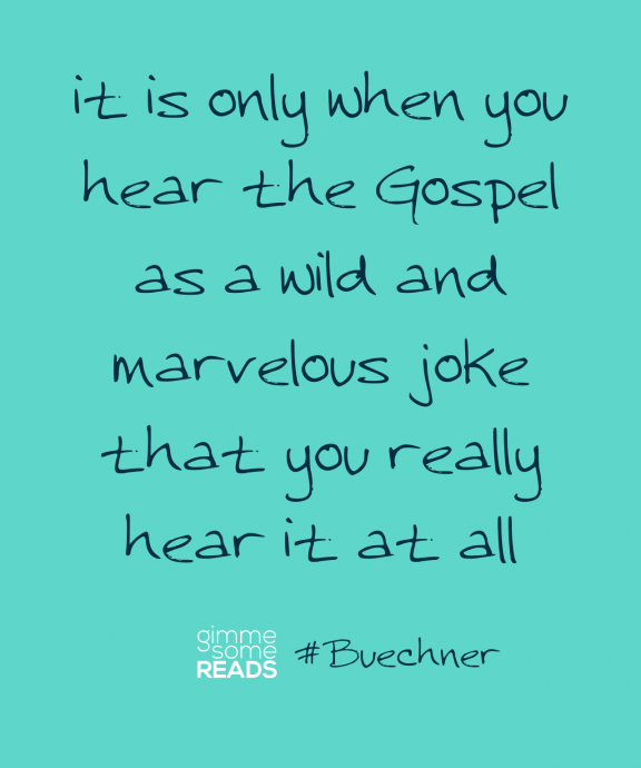 #Buechner quote: a wild and marvelous joke | Gimme Some Reads