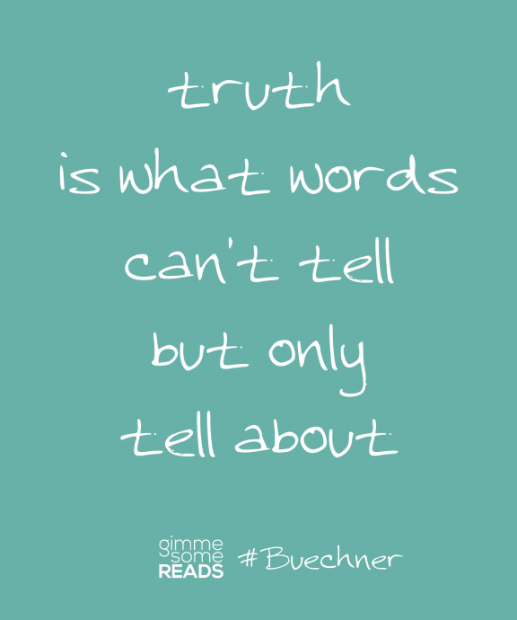 #Buechner quote: truth is what words can't tell | Gimme Some Reads