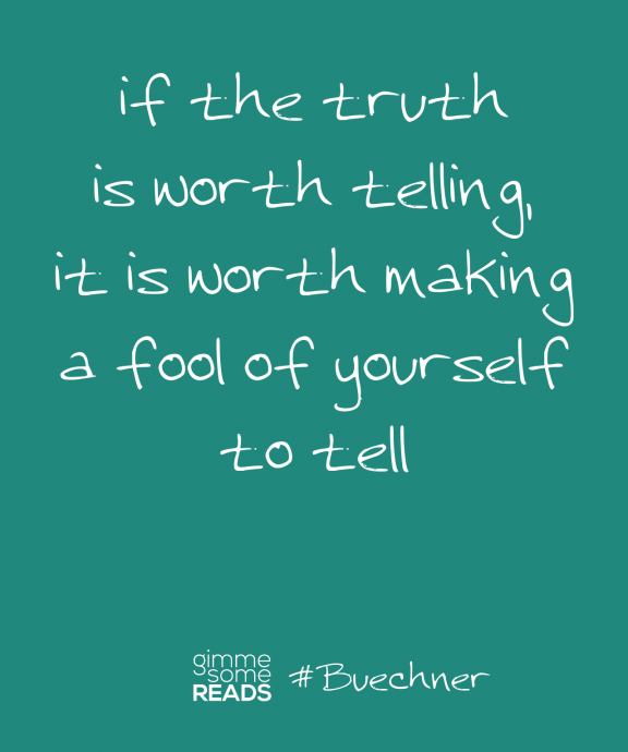 #Buechner quote: truth is worth making a fool of yourself | Gimme Some Reads
