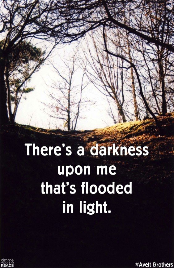 There's a darkness upon me   gimmesomereads.com #AvettBrothers