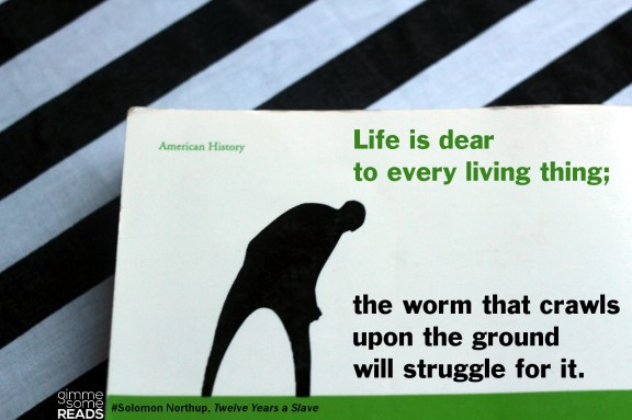 Life is dear to every living thing | gimmesomereads.com #12YearsASlave #quote