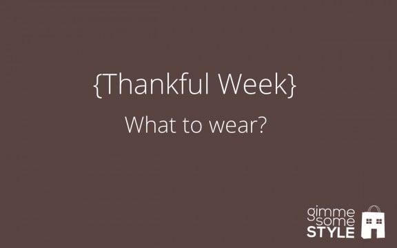 {Thankful Week} What to wear | www.gimmesomestyleblog.com