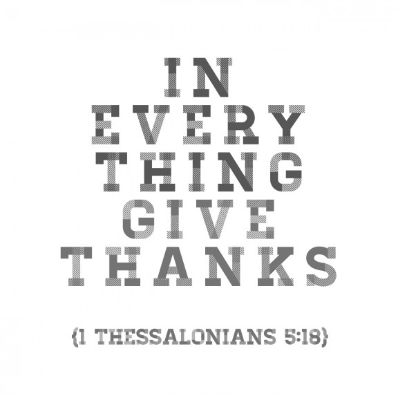 """In everything give thanks"" 